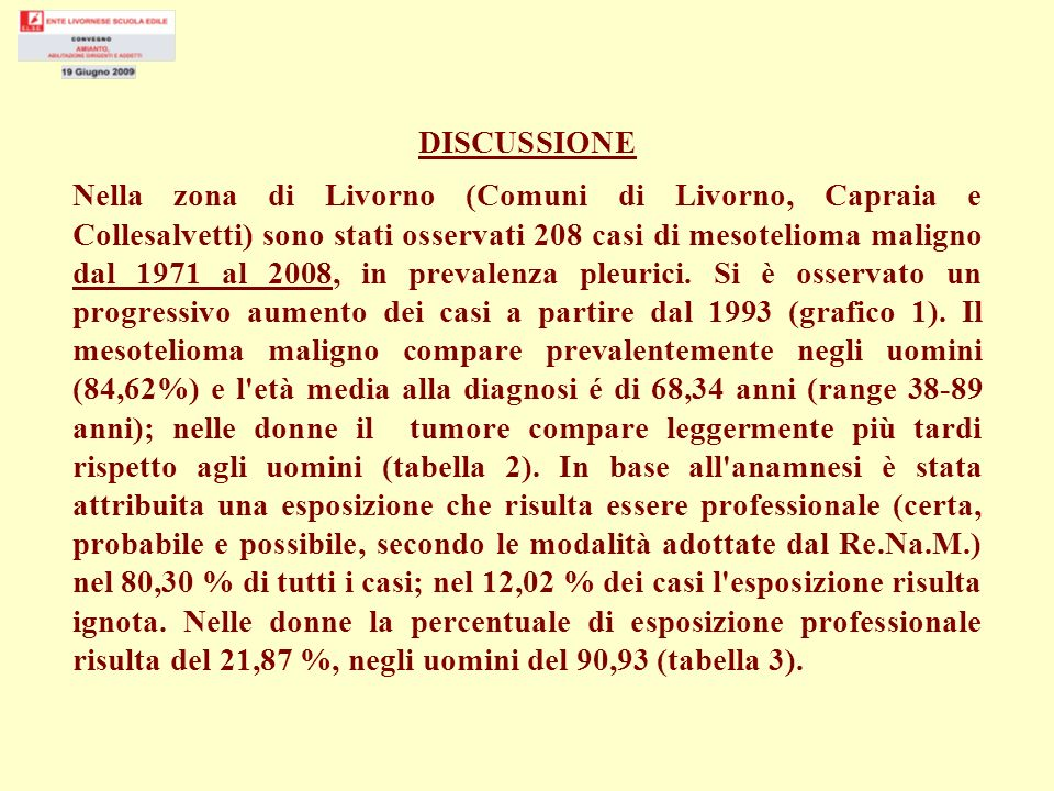 DISCUSSIONE Nella zona di Livorno (Comuni di Livorno, Capraia e Collesalvetti) sono stati osservati 208 casi di mesotelioma maligno dal 1971 al 2008, in prevalenza pleurici.
