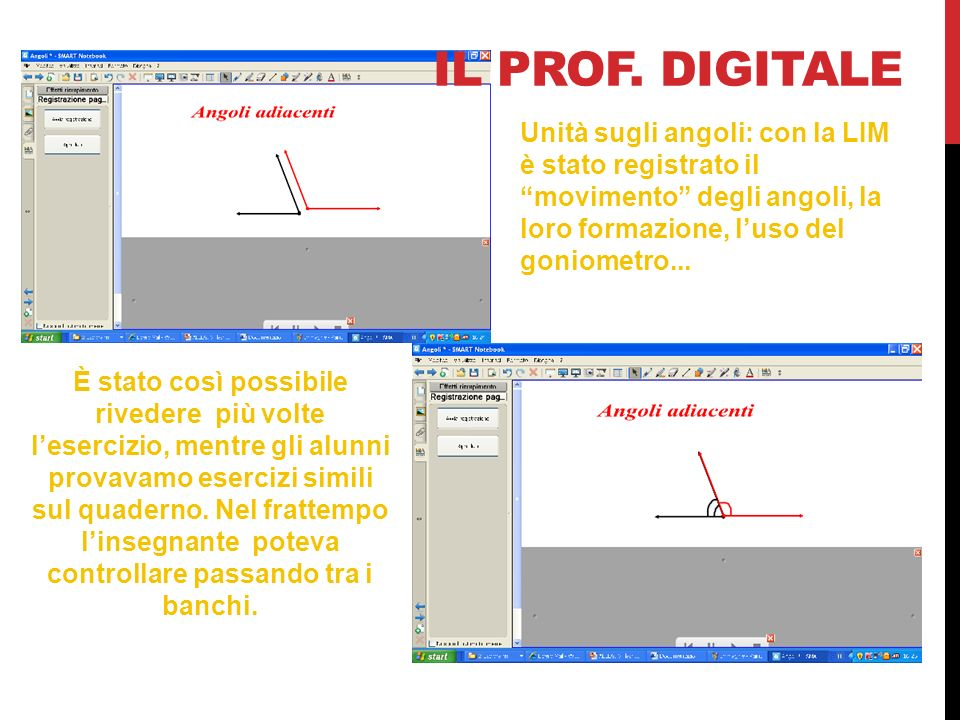Il prof. digitaleUnità sugli angoli: con la LIM è stato registrato il movimento degli angoli, la loro formazione, l'uso del goniometro...
