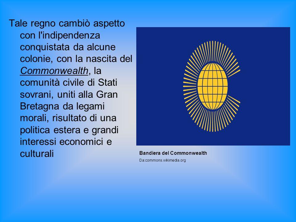 Tale regno cambiò aspetto con l indipendenza conquistata da alcune colonie, con la nascita del Commonwealth, la comunità civile di Stati sovrani, uniti alla Gran Bretagna da legami morali, risultato di una politica estera e grandi interessi economici e culturali