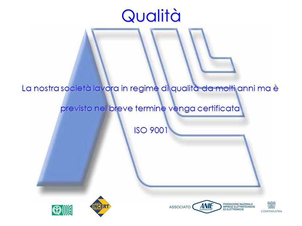 Qualità La nostra società lavora in regime di qualità da molti anni ma è previsto nel breve termine venga certificata.