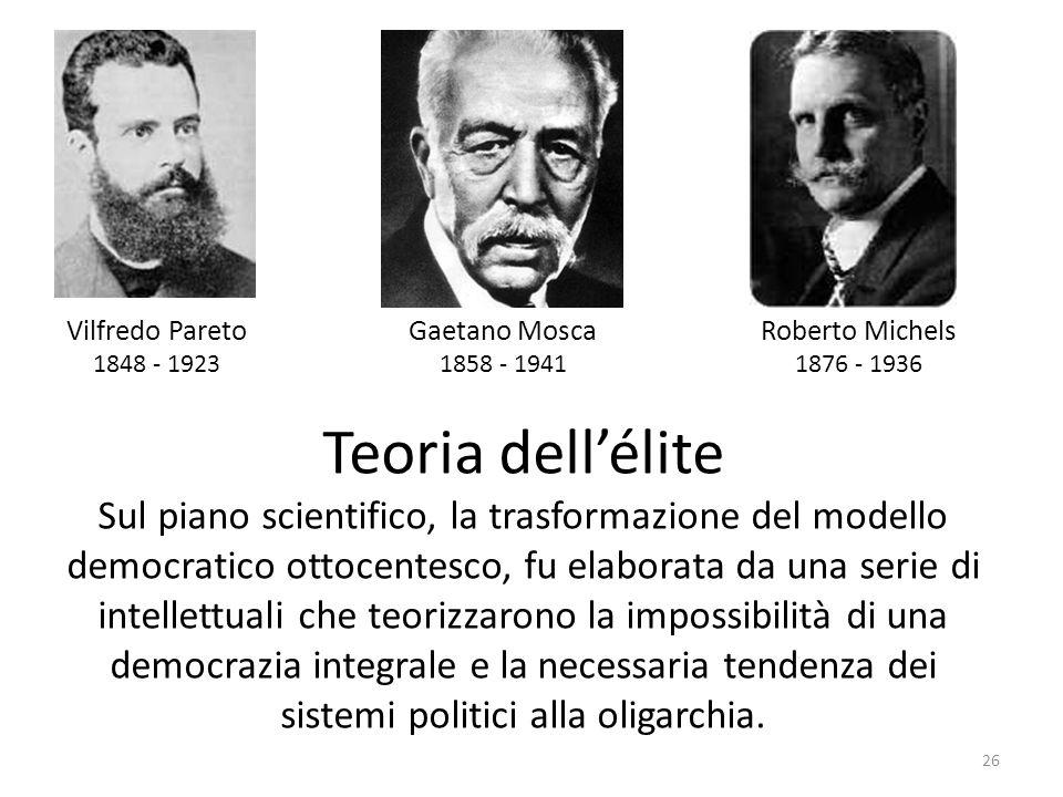 Vilfredo Pareto 1848 - 1923. Gaetano Mosca. 1858 - 1941. Roberto Michels. 1876 - 1936. Teoria dell'élite.