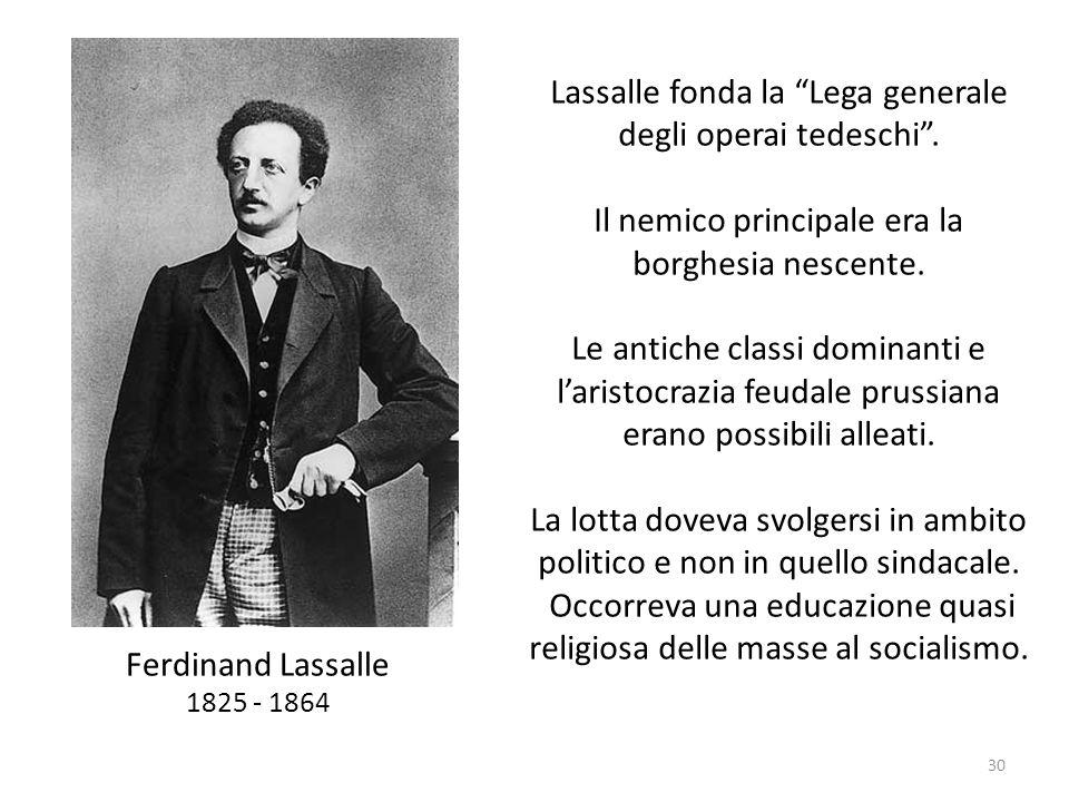 Lassalle fonda la Lega generale degli operai tedeschi .