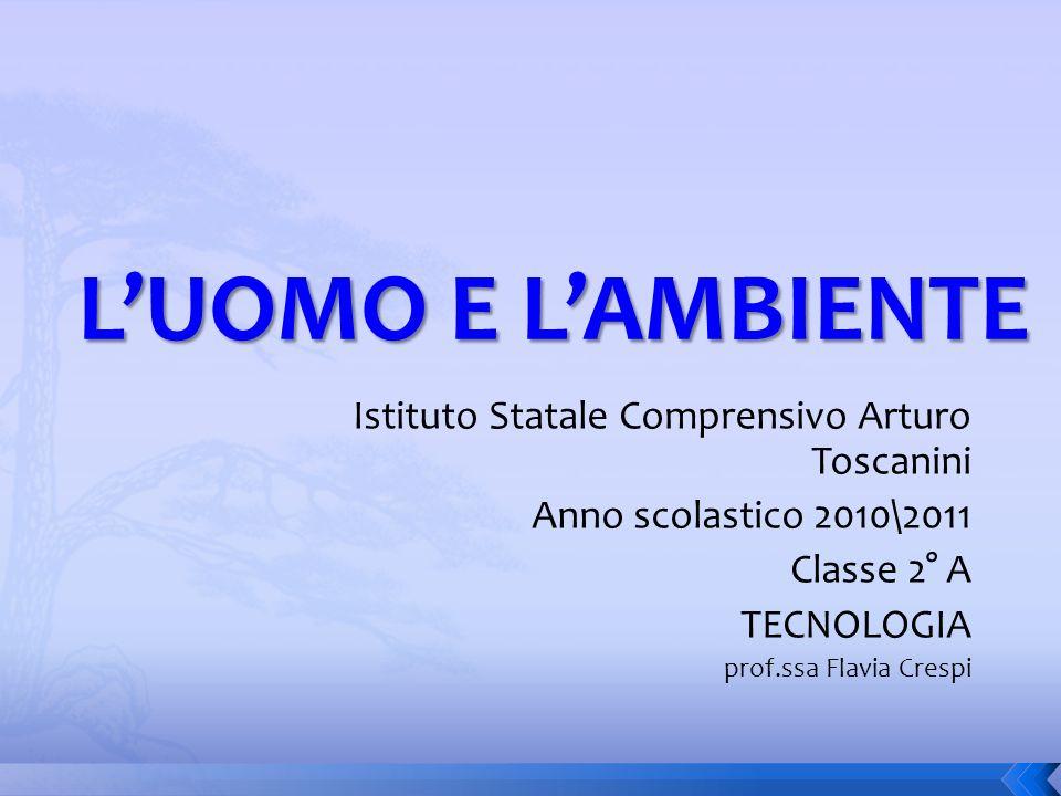 L'UOMO E L'AMBIENTE Istituto Statale Comprensivo Arturo Toscanini