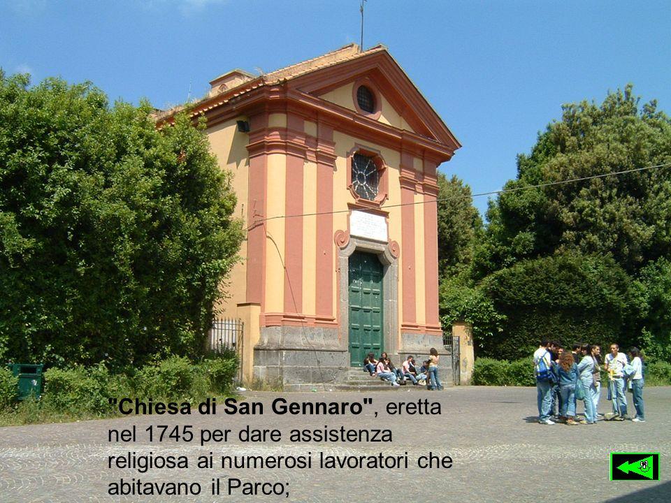 Chiesa di San Gennaro , eretta nel 1745 per dare assistenza religiosa ai numerosi lavoratori che abitavano il Parco;