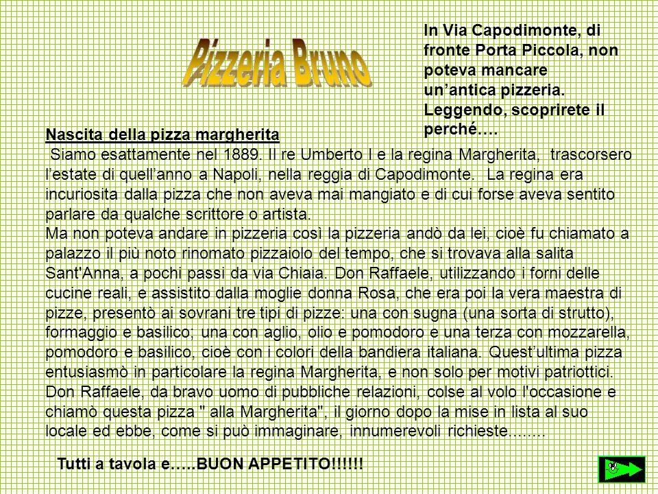 In Via Capodimonte, di fronte Porta Piccola, non poteva mancare un'antica pizzeria. Leggendo, scoprirete il perché….