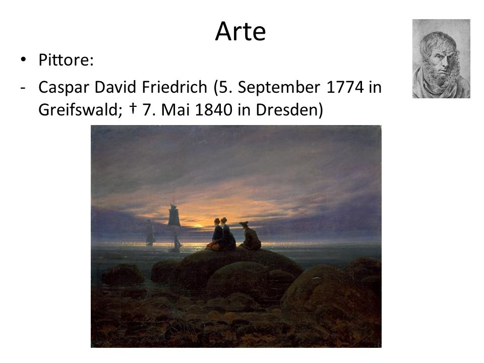Arte Pittore: Caspar David Friedrich (5. September 1774 in Greifswald; † 7. Mai 1840 in Dresden)