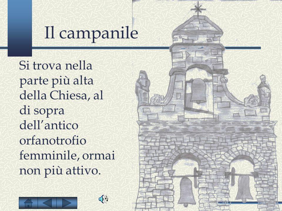Il campanile Si trova nella parte più alta della Chiesa, al di sopra dell'antico orfanotrofio femminile, ormai non più attivo.