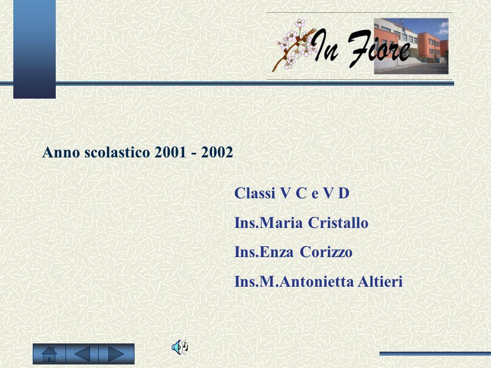 Anno scolastico 2001 - 2002 Classi V C e V D. Ins.Maria Cristallo.