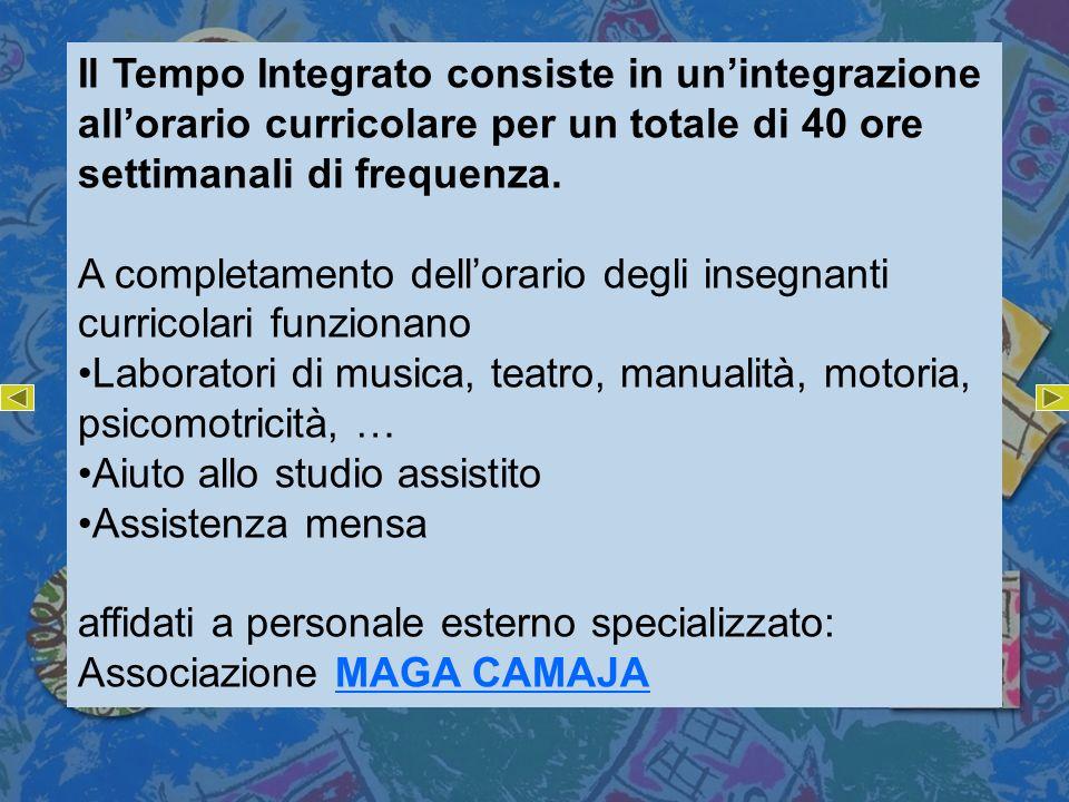 Il Tempo Integrato consiste in un'integrazione all'orario curricolare per un totale di 40 ore settimanali di frequenza.