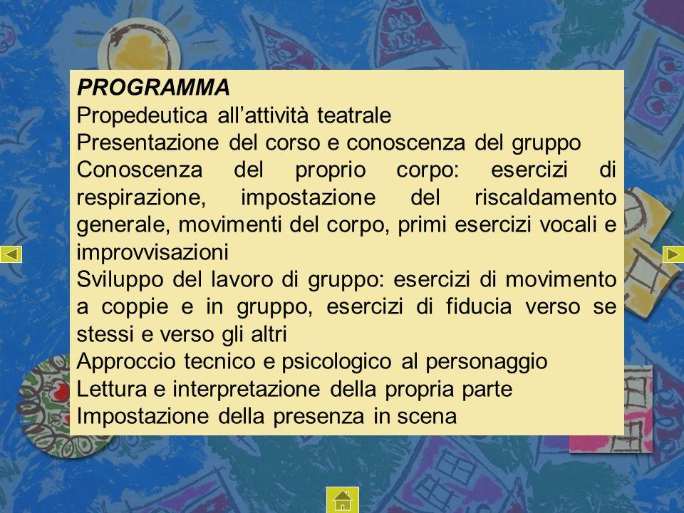 PROGRAMMA Propedeutica all'attività teatrale. Presentazione del corso e conoscenza del gruppo.
