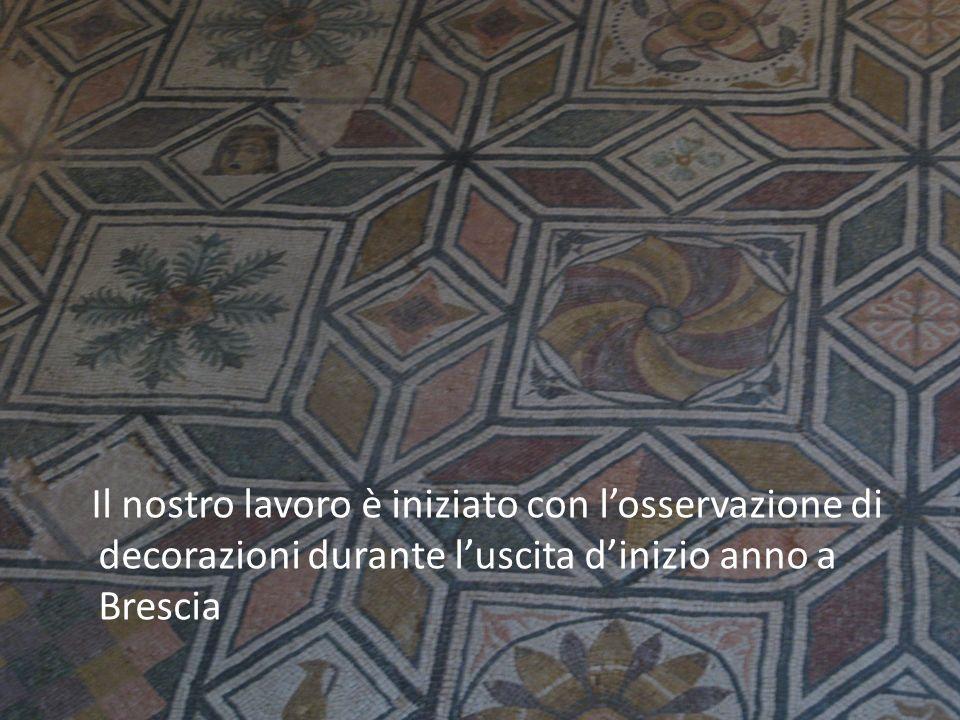 Il nostro lavoro è iniziato con l'osservazione di decorazioni durante l'uscita d'inizio anno a Brescia
