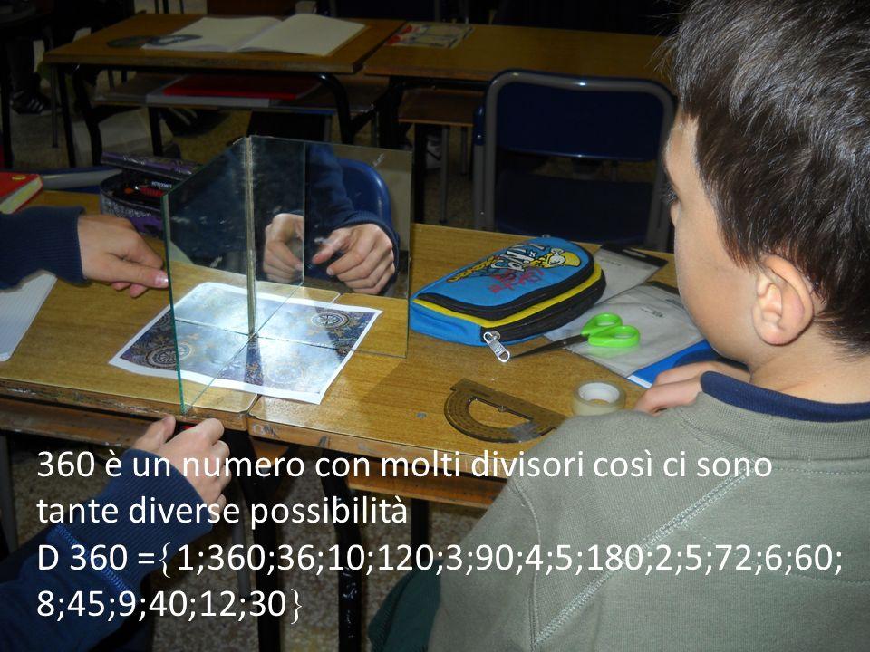 360 è un numero con molti divisori così ci sono tante diverse possibilità D 360 =1;360;36;10;120;3;90;4;5;180;2;5;72;6;60; 8;45;9;40;12;30