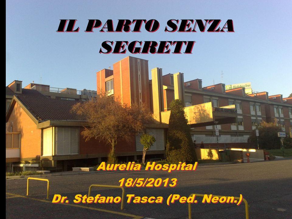 Aurelia Hospital 18/5/2013 Dr. Stefano Tasca (Ped. Neon.)