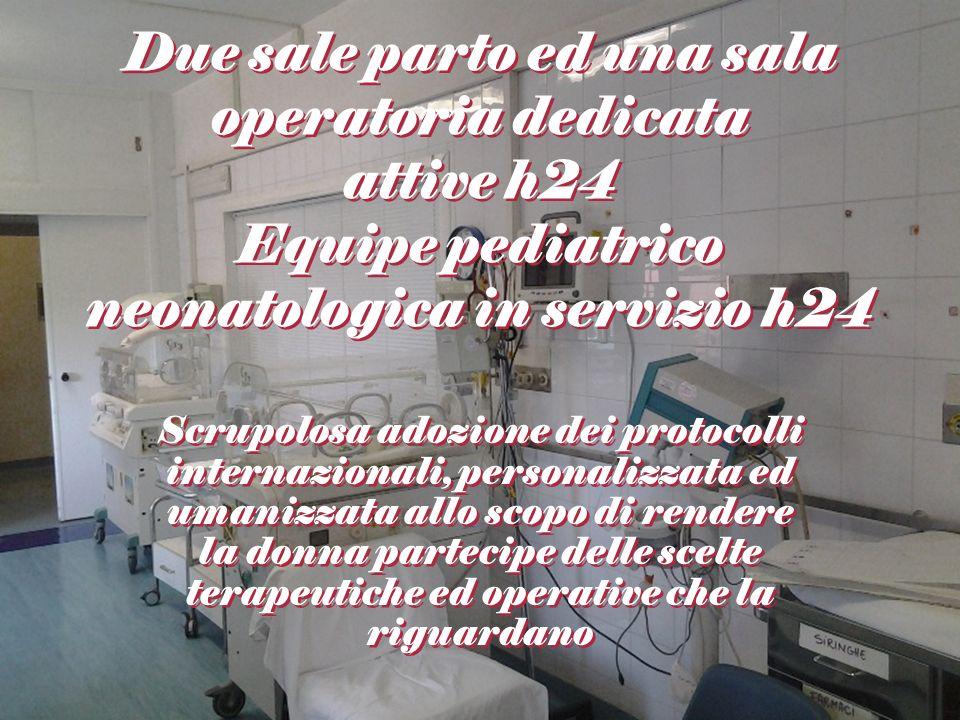 Due sale parto ed una sala operatoria dedicata attive h24 Equipe pediatrico neonatologica in servizio h24