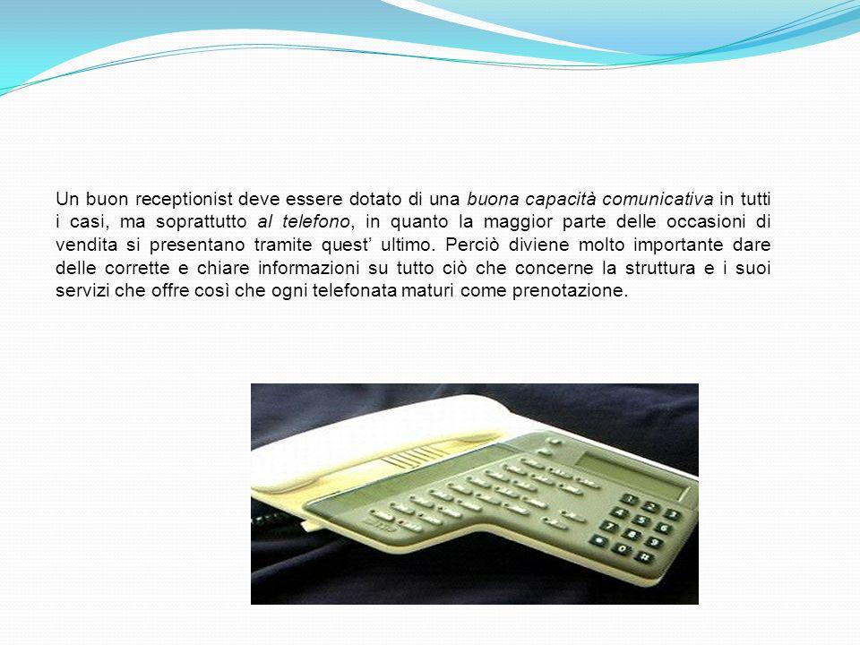Un buon receptionist deve essere dotato di una buona capacità comunicativa in tutti i casi, ma soprattutto al telefono, in quanto la maggior parte delle occasioni di vendita si presentano tramite quest' ultimo.