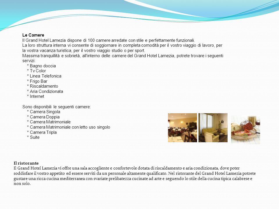 Le Camere Il Grand Hotel Lamezia dispone di 100 camere arredate con stile e perfettamente funzionali. La loro struttura interna vi consente di soggiornare in completa comodità per il vostro viaggio di lavoro, per la vostra vacanza turistica, per il vostro viaggio studio o per sport. Massima tranquillità e sobrietà, all interno delle camere del Grand Hotel Lamezia, potrete trovare i seguenti servizi: * Bagno doccia * Tv Color * Linea Telefonica * Frigo Bar * Riscaldamento * Aria Condizionata * Internet