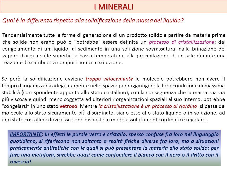 I MINERALI Qual è la differenza rispetto alla solidificazione della massa del liquido