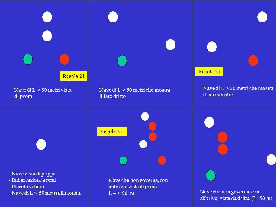 Regola 21 Regola 21. Nave di L > 50 metri vista di prora. Nave di L > 50 metri che mostra il lato dritto.