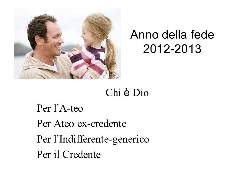Anno della fede 2012-2013 Chi è Dio Per l'A-teo Per Ateo ex-credente