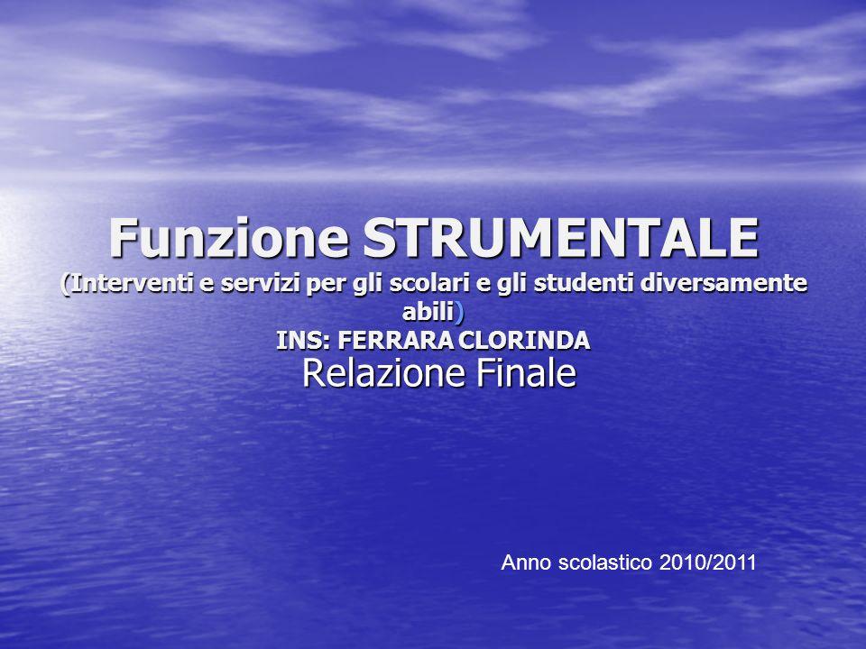Funzione STRUMENTALE (Interventi e servizi per gli scolari e gli studenti diversamente abili) INS: FERRARA CLORINDA