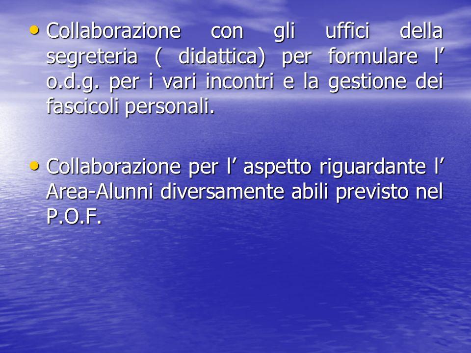 Collaborazione con gli uffici della segreteria ( didattica) per formulare l' o.d.g. per i vari incontri e la gestione dei fascicoli personali.
