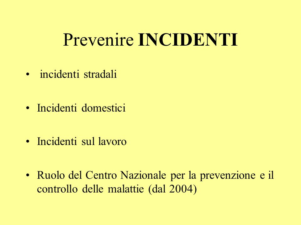 Prevenire INCIDENTI incidenti stradali Incidenti domestici