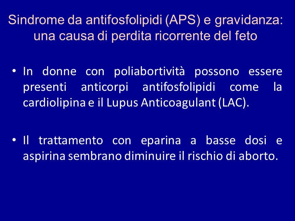 Sindrome da antifosfolipidi (APS) e gravidanza: una causa di perdita ricorrente del feto