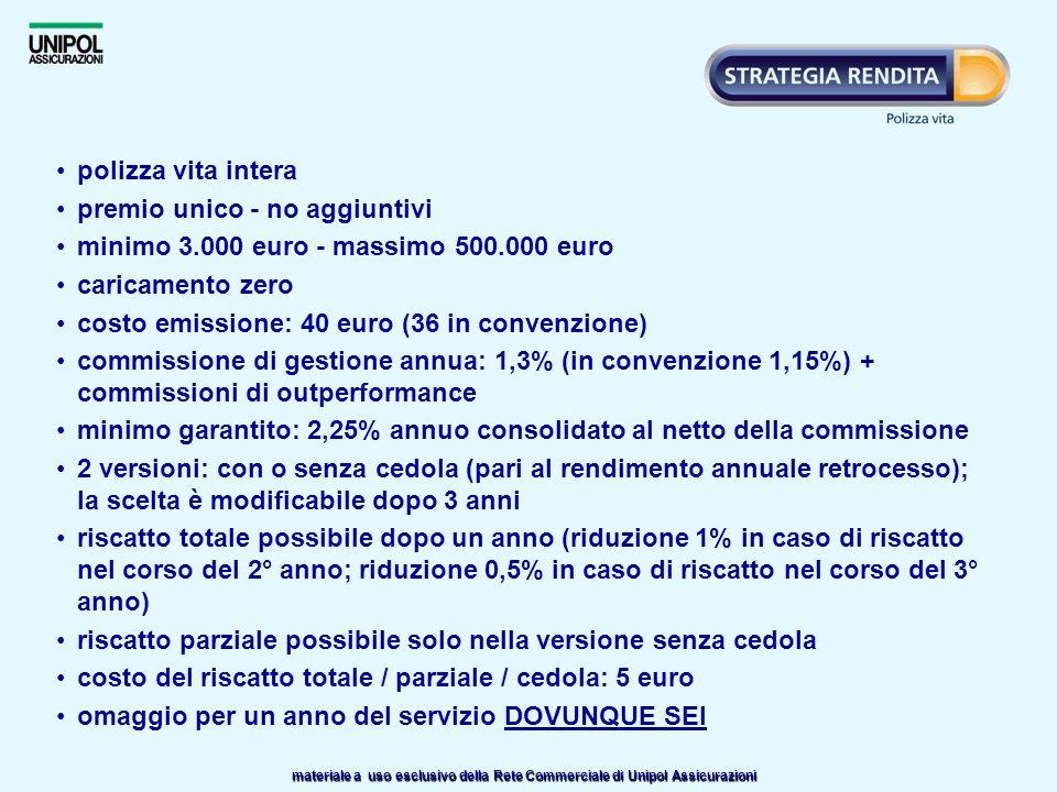 polizza vita intera premio unico - no aggiuntivi. minimo 3.000 euro - massimo 500.000 euro. caricamento zero.