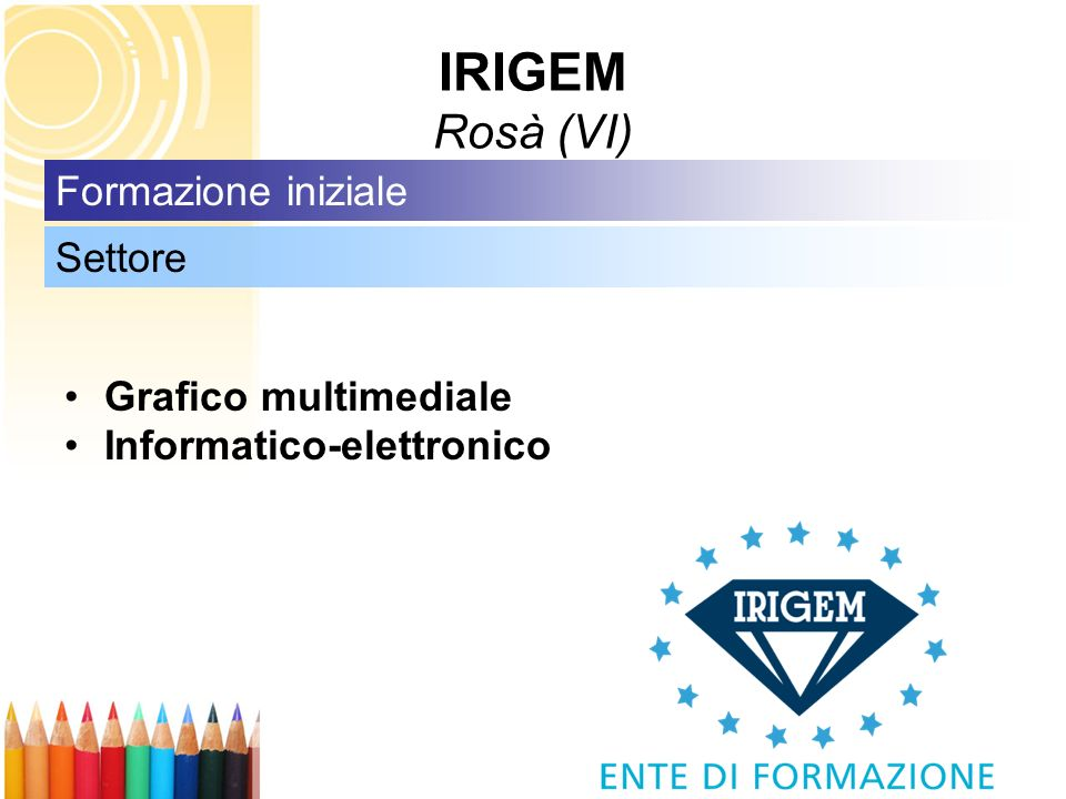 IRIGEM Rosà (VI) Formazione iniziale Settore Grafico multimediale