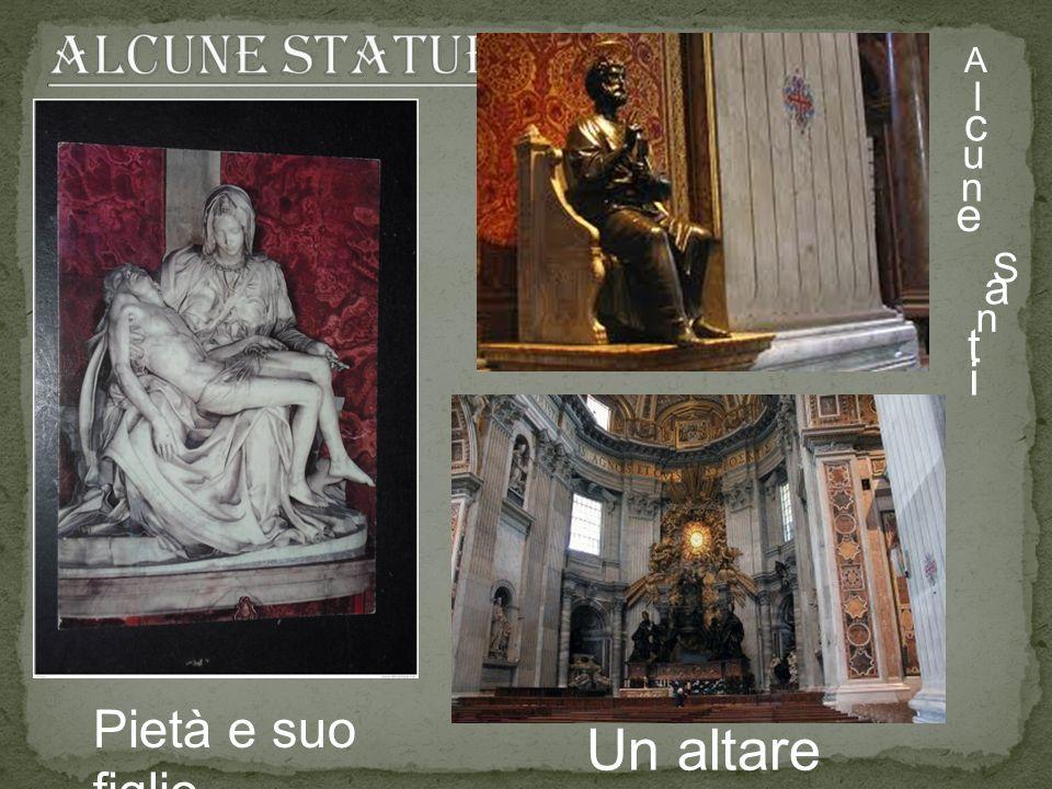 Alcune statUE: A l c u n e S a n t i Pietà e suo figlio Un altare