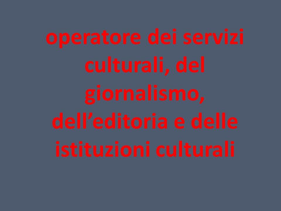 operatore dei servizi culturali, del giornalismo, dell'editoria e delle istituzioni culturali
