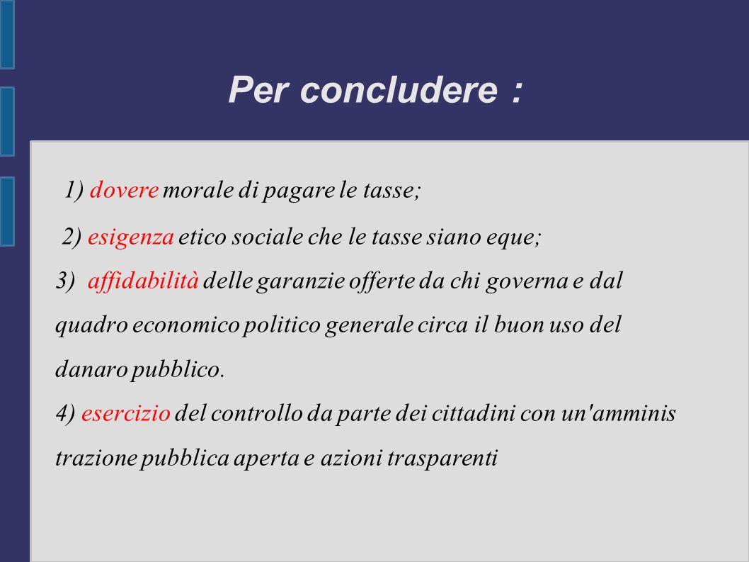 Per concludere : 1) dovere morale di pagare le tasse;
