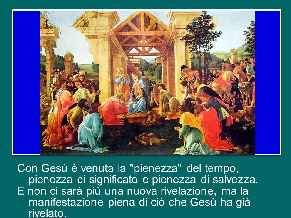 Con Gesù è venuta la pienezza del tempo, pienezza di significato e pienezza di salvezza.