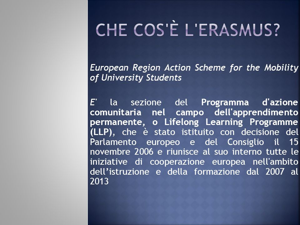 Che cos è l Erasmus European Region Action Scheme for the Mobility of University Students.