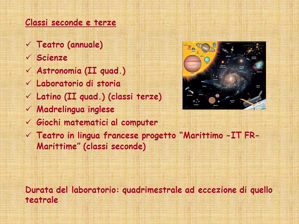 Classi seconde e terze Teatro (annuale) Scienze. Astronomia (II quad.) Laboratorio di storia. Latino (II quad.) (classi terze)