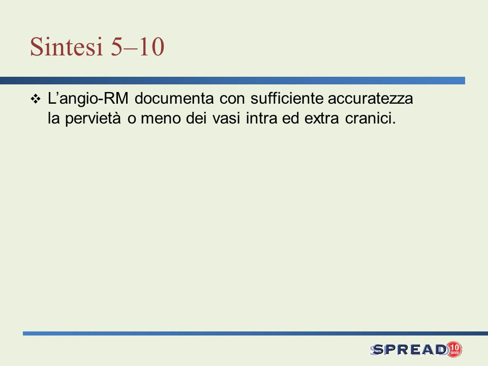 Sintesi 5–10 L'angio-RM documenta con sufficiente accuratezza la pervietà o meno dei vasi intra ed extra cranici.