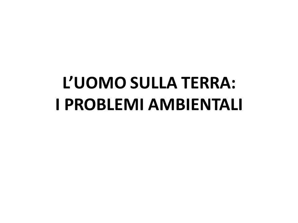 L'UOMO SULLA TERRA: I PROBLEMI AMBIENTALI