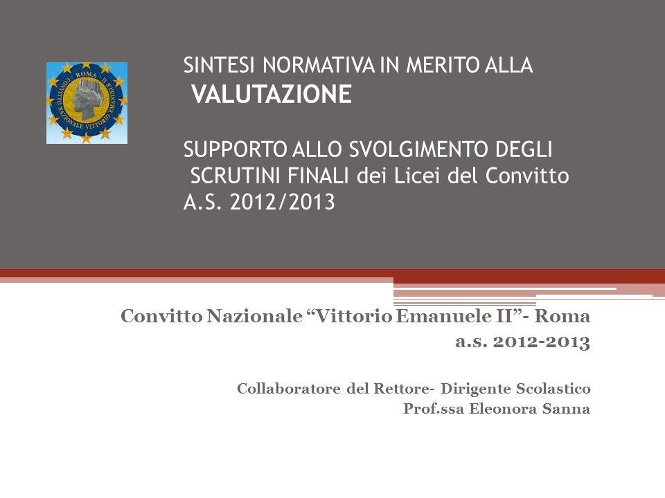 SINTESI NORMATIVA IN MERITO ALLA VALUTAZIONE SUPPORTO ALLO SVOLGIMENTO DEGLI SCRUTINI FINALI dei Licei del Convitto A.S. 2012/2013