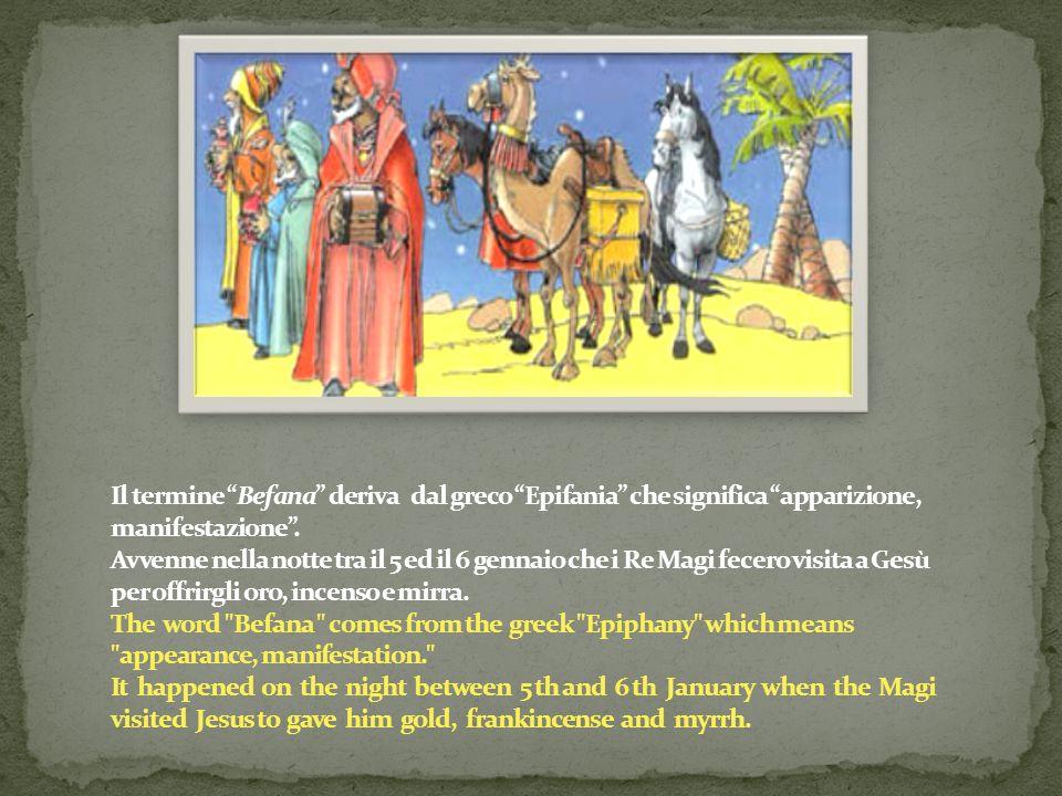 Il termine Befana deriva dal greco Epifania che significa apparizione, manifestazione .