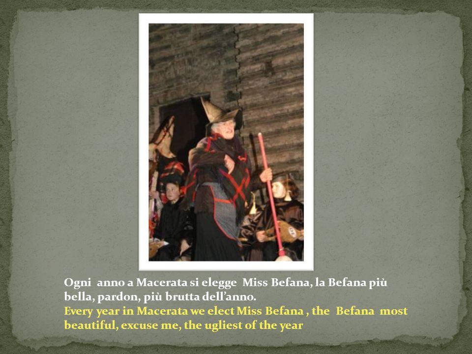 Ogni anno a Macerata si elegge Miss Befana, la Befana più bella, pardon, più brutta dell'anno.