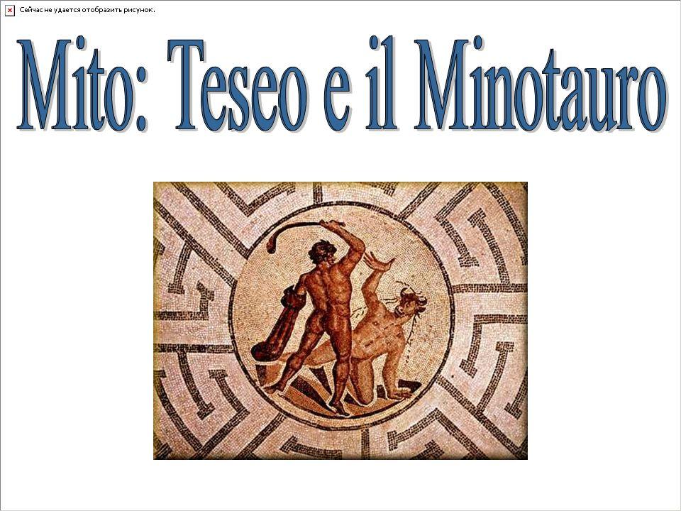 Mito: Teseo e il Minotauro Mito: Teseo e il Minotauro