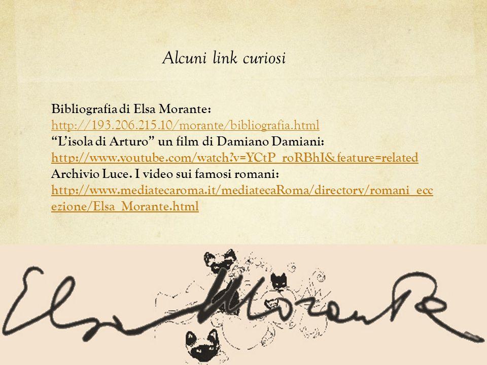 Alcuni link curiosi Bibliografia di Elsa Morante: http://193.206.215.10/morante/bibliografia.html. L'isola di Arturo un film di Damiano Damiani: