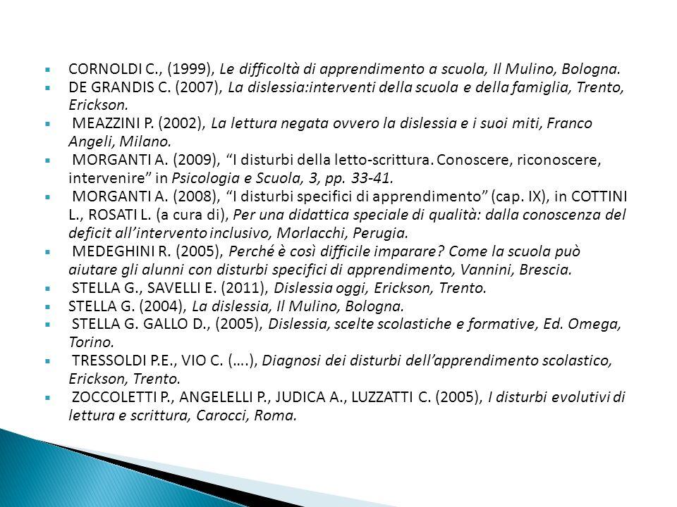 CORNOLDI C., (1999), Le difficoltà di apprendimento a scuola, Il Mulino, Bologna.