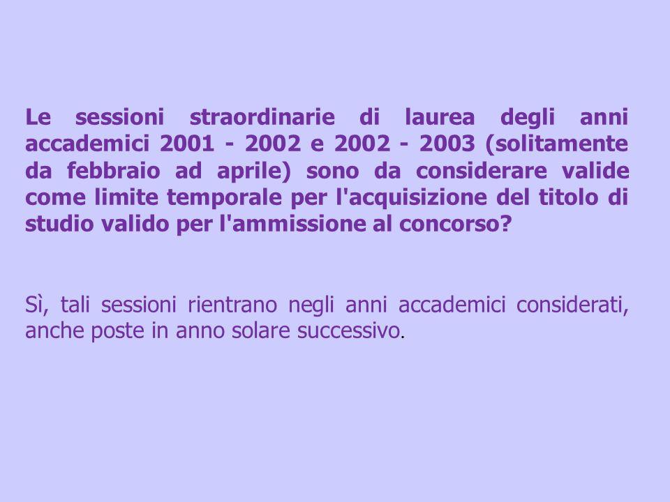Le sessioni straordinarie di laurea degli anni accademici 2001 - 2002 e 2002 - 2003 (solitamente da febbraio ad aprile) sono da considerare valide come limite temporale per l acquisizione del titolo di studio valido per l ammissione al concorso