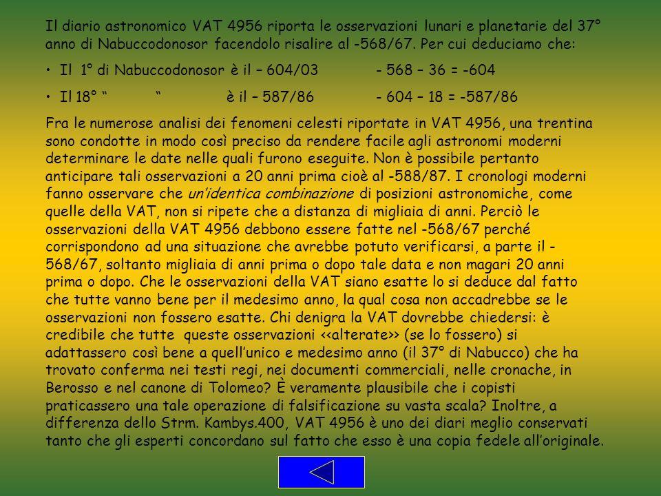 Il diario astronomico VAT 4956 riporta le osservazioni lunari e planetarie del 37° anno di Nabuccodonosor facendolo risalire al -568/67. Per cui deduciamo che: