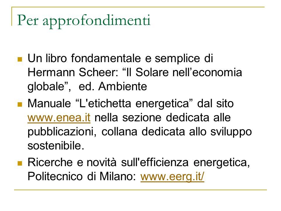 Per approfondimenti Un libro fondamentale e semplice di Hermann Scheer: Il Solare nell'economia globale , ed. Ambiente.