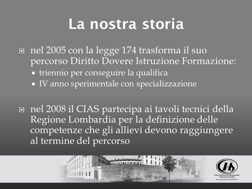 La nostra storia nel 2005 con la legge 174 trasforma il suo percorso Diritto Dovere Istruzione Formazione: