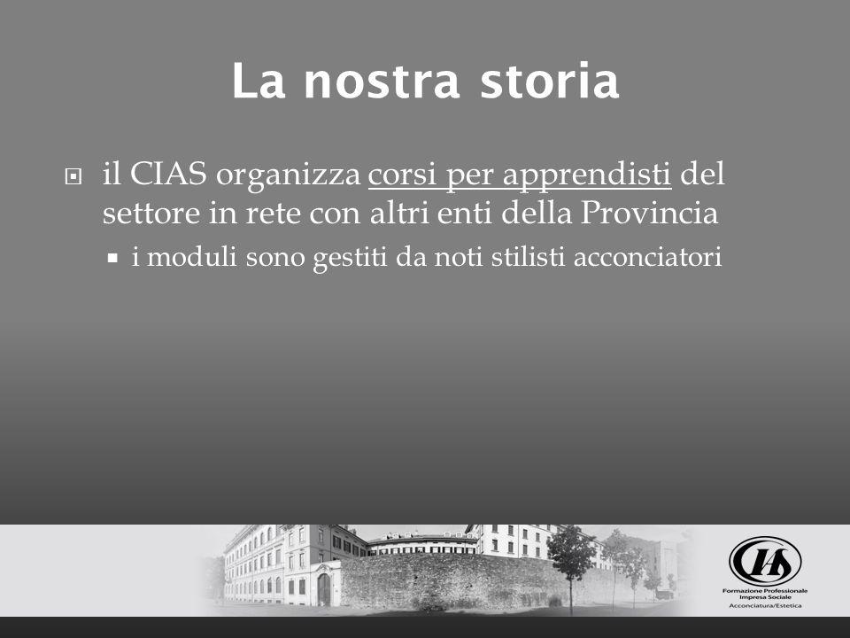 La nostra storia il CIAS organizza corsi per apprendisti del settore in rete con altri enti della Provincia.