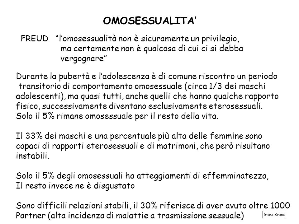 OMOSESSUALITA' FREUD l'omosessualità non è sicuramente un privilegio,