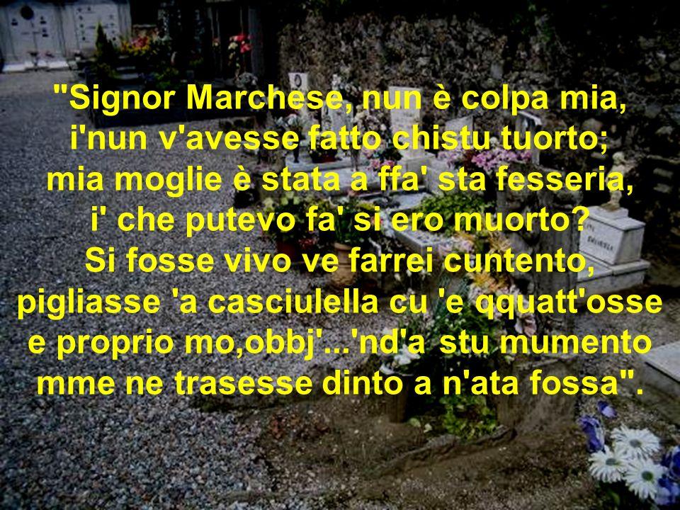 Signor Marchese, nun è colpa mia, i nun v avesse fatto chistu tuorto; mia moglie è stata a ffa sta fesseria, i che putevo fa si ero muorto